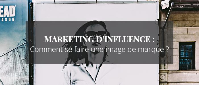 MARKETING D'INFLUENCE : Une marque doit-elle avoir un visage pour se faire un nom ?