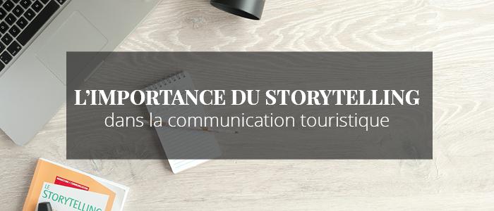 L'IMPORTANCE DU STORYTELLING DANS LA COMMUNICATION TOURISTIQUE